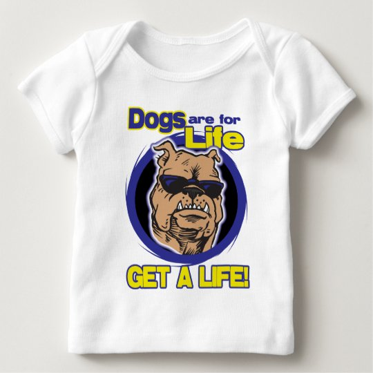 Get a Life Baby T-Shirt