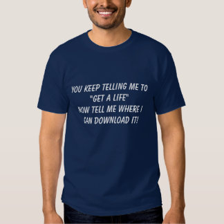 """""""Get a life"""" funny T-Shirt - Customized"""
