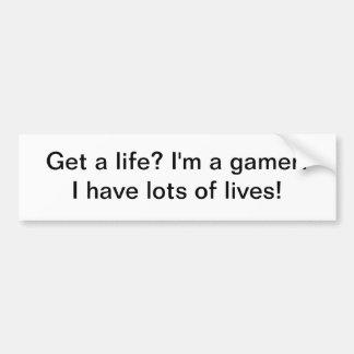 Get a life? gamer - bumper sticker