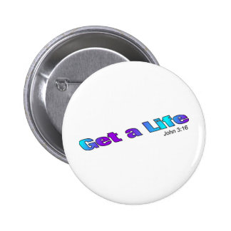 Get a Life, John 3:16 religious gift item 2 Inch Round Button