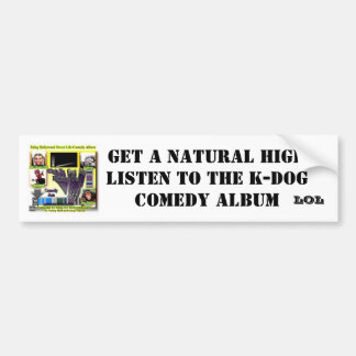 Get a Natural High Listen to The K-Dog Album Bumper Sticker