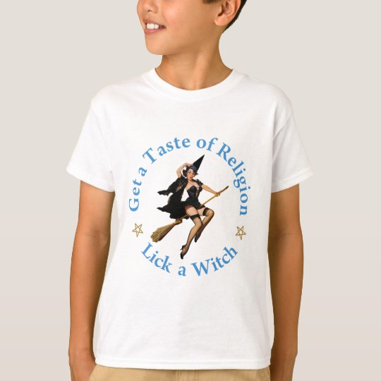 Get a Taste of Religion - Lick a Witch T-Shirt
