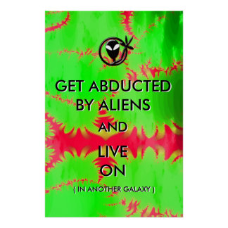 Get Abducted by Aliens and Live On Funny Poster