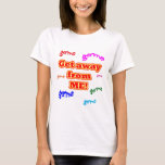 Get away from me germs! T-Shirt