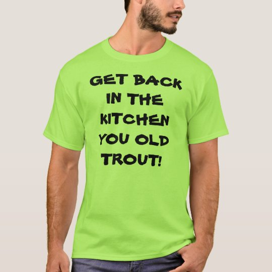 Get back in the kitchen T-Shirt