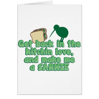 Get back in the kitchin love and make me a SARNIE Greeting Cards