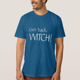 Get back, WITCH! Tee Shirt