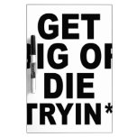 GET BIG OR DIE TRYING.png Dry Erase White Board