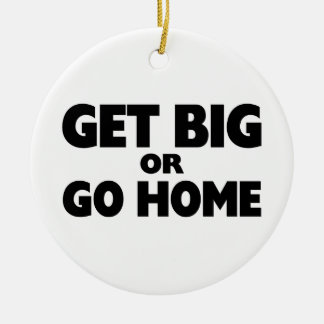 Get Big Or Go Home Double-Sided Ceramic Round Christmas Ornament