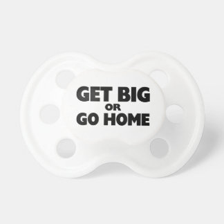 Get Big Or Go Home Pacifier