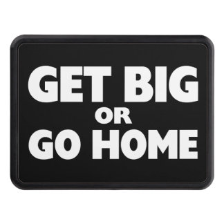 Get Big Or Go Home White Hitch Cover