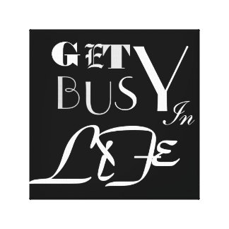 Get Busy  In Life Canvas Print
