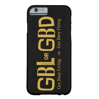 Get Busy Living or GBD Barely There iPhone 6 Case
