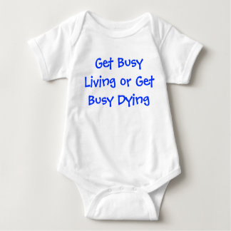Get busy living or get busy dying baby bodysuit
