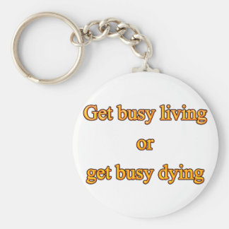 Get busy living or get busy dying keychain
