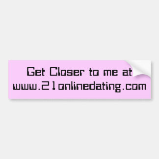 Get Closer to me at www.21onlinedating.com Car Bumper Sticker