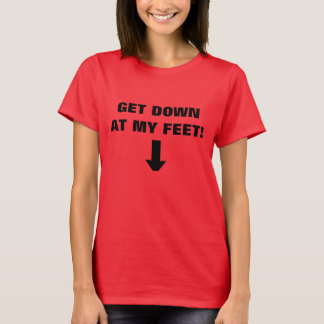 GET DOWN AT MY FEET! T-Shirt