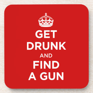 Get Drunk and Find a Gun - Keep Calm Parody Beverage Coasters