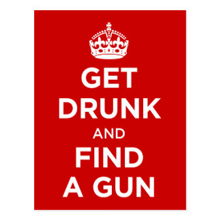 Get Drunk and Find a Gun - Keep Calm Parody Postcard
