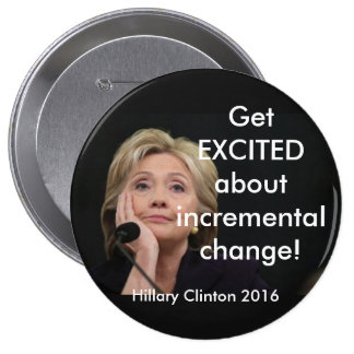 GET EXCITED ABOUT INCREMENTAL CHANGE! PINBACK BUTTON