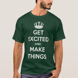 Get Excited And Make Things T-Shirt