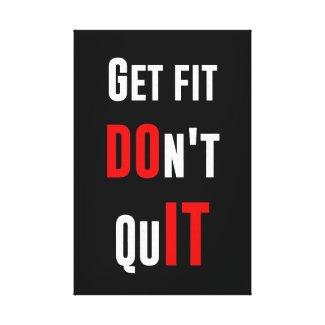 Get fit don't quit DO IT quote motivation wisdom Canvas Print