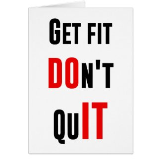 Get fit don't quit DO IT quote motivation wisdom Greeting Card