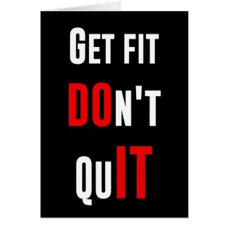 Get fit don't quit DO IT quote motivation wisdom Greeting Cards