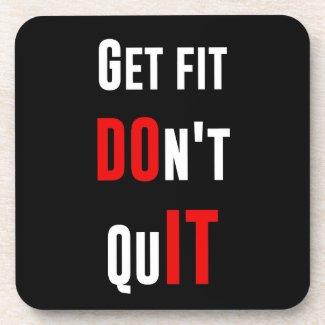 Get fit don't quit DO IT quote motivation wisdom Coaster