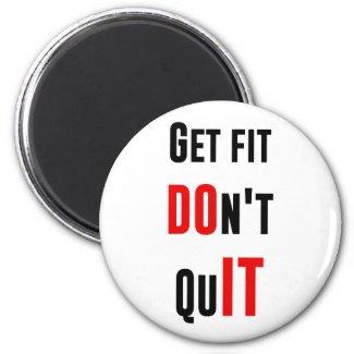 Get fit don't quit DO IT quote motivation wisdom Fridge Magnet