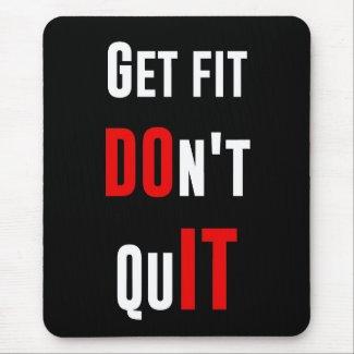 Get fit don't quit DO IT quote motivation wisdom Mousepads