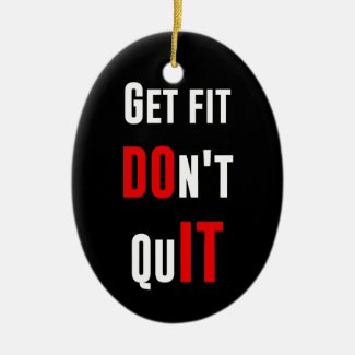Get fit don't quit DO IT quote motivation wisdom Christmas Tree Ornament