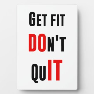 Get fit don't quit DO IT quote motivation wisdom Display Plaques