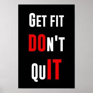 Get fit don't quit DO IT quote motivation wisdom Posters