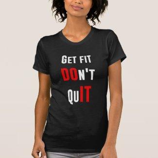 Get fit don't quit DO IT quote motivation wisdom T Shirts