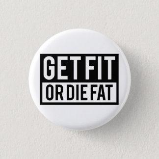 Get Fit Or Die Fat Button