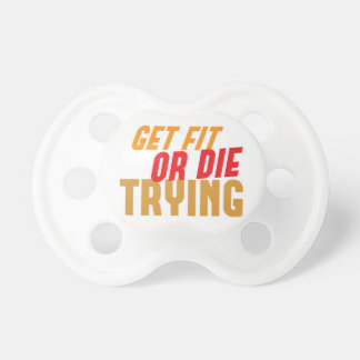 GET FIT or DIE TRYING Pacifier