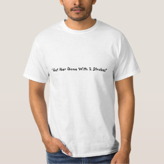 """""""Get Her Done With 2 Strokes"""" T-Shirt"""