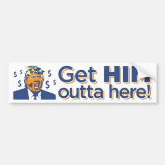 """Get HIM outta here!"" Trump Sucks Bumper Sticker"