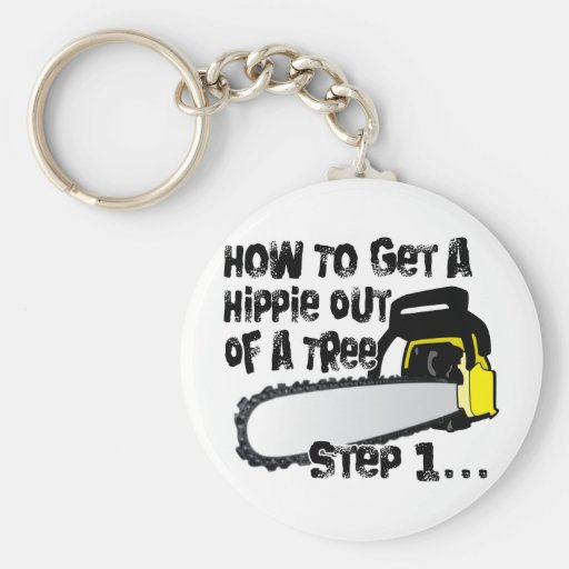 Get Hippies Out Of Your Trees Keychains
