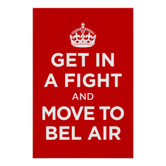 get in a fight and move to bel air poster