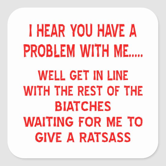 Get In Line With The Rest Of The Biatches Waiting Square Sticker