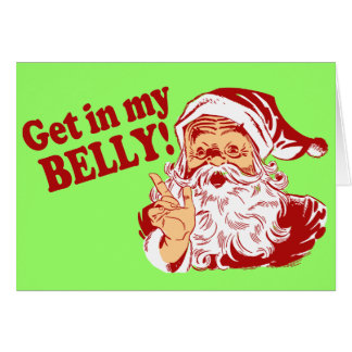 Get in My Belly Funny Christmas Greeting Cards