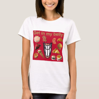 Get in my Belly! T-Shirt