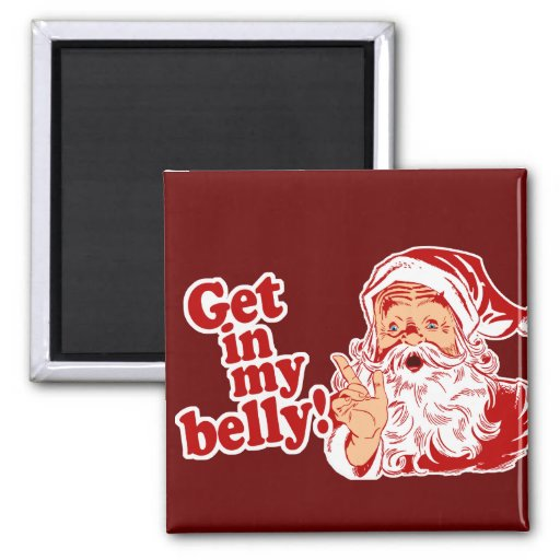 Get in Santas Belly Fridge Magnet
