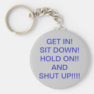 GET IN!   SIT DOWN!HOLD ON!!ANDSHUT UP... KEYCHAIN