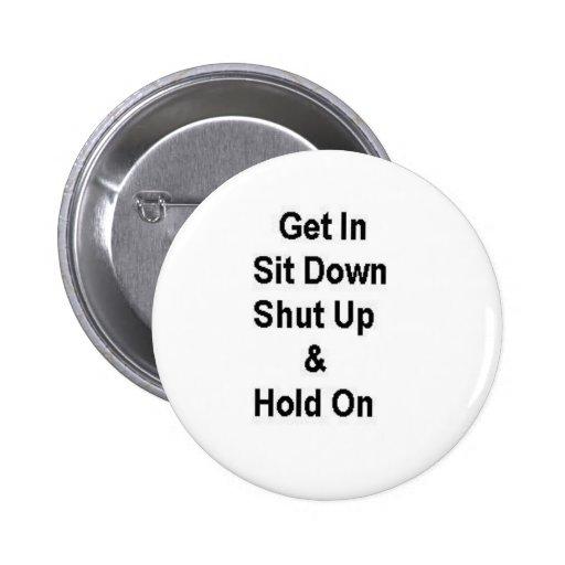 Get In Sit Down Shut Up & Hold On 2 Inch Round Button