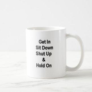 Get In Sit Down Shut Up & Hold On Mug