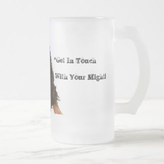 Get In Touch With Your Might Stein 16 Oz Frosted Glass Beer Mug