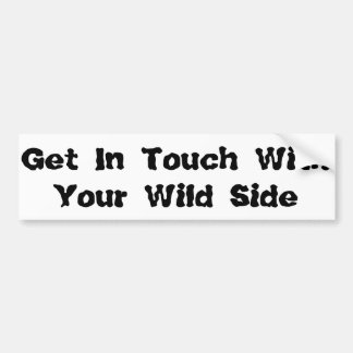 Get In Touch With Your Wild Side- B&W Bumper Sticker